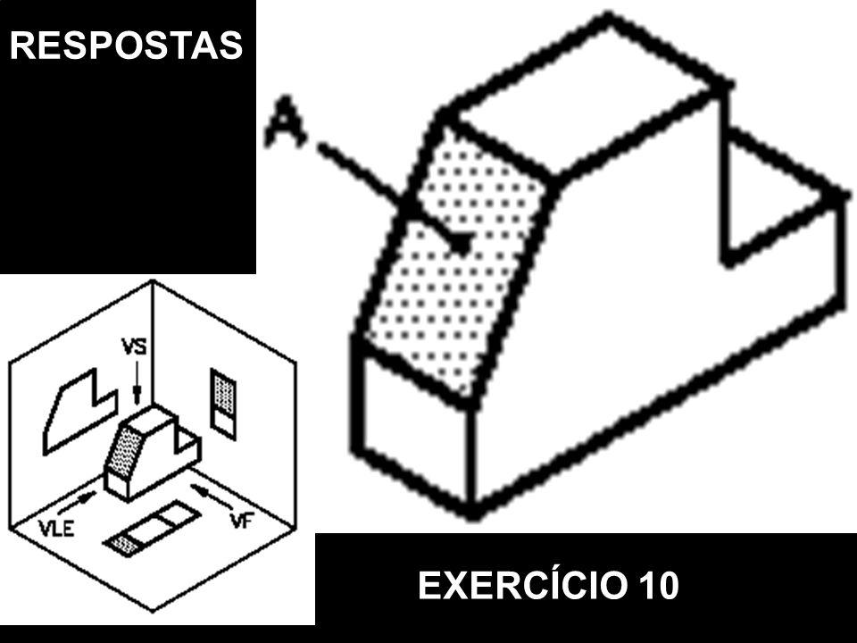 Vista FrontalVista SuperiorVista Lat. EsquerdaPerspectiva Isométrica RESPOSTAS EXERCÍCIO 10