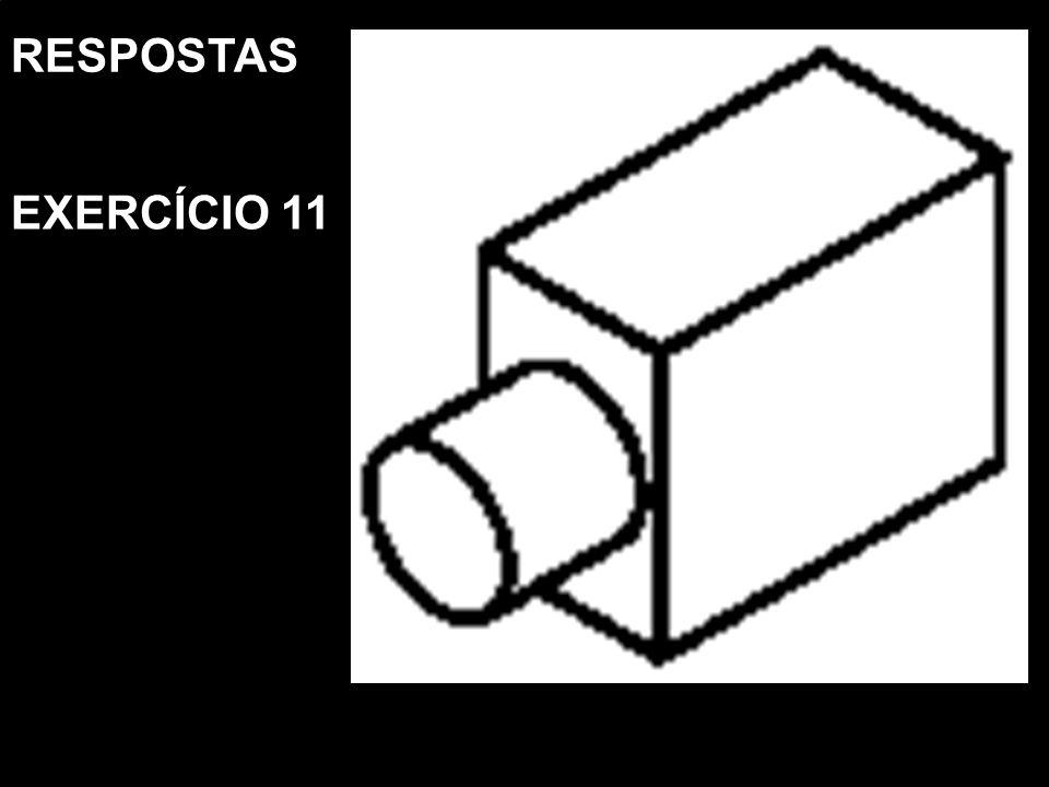 Vista FrontalVista SuperiorVista Lat. EsquerdaPerspectiva Isométrica RESPOSTAS EXERCÍCIO 11