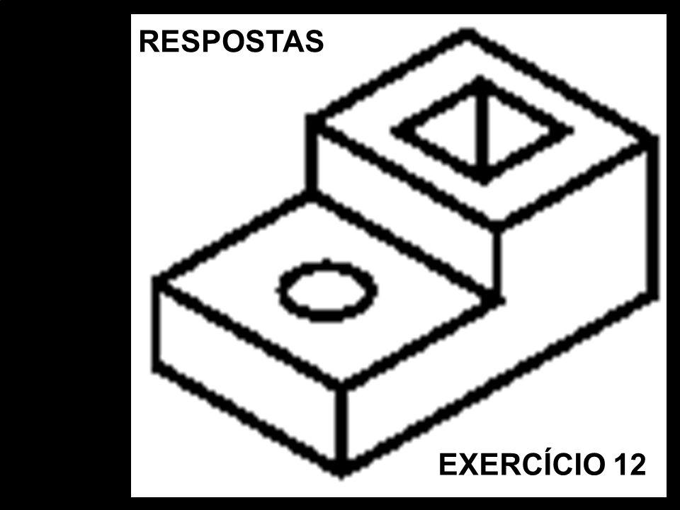 Vista FrontalVista SuperiorVista Lat. EsquerdaPerspectiva Isométrica EXERCÍCIO 12 RESPOSTAS