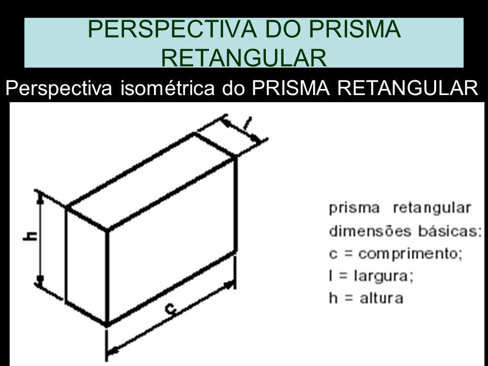 PERSPECTIVA DO PRISMA RETANGULAR Perspectiva isométrica do PRISMA RETANGULAR