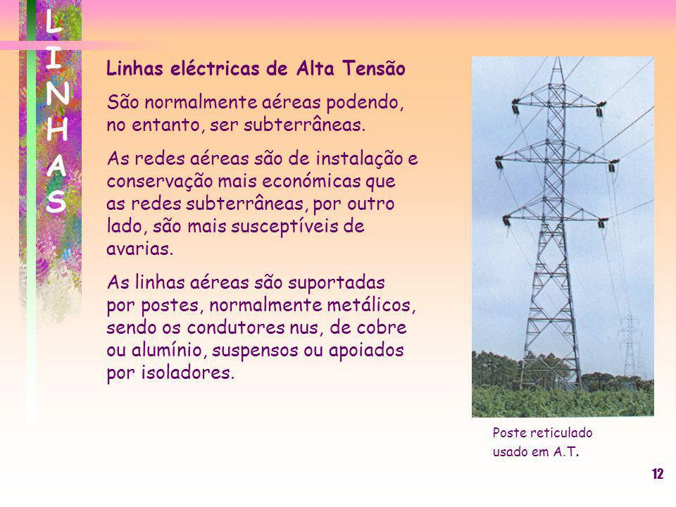 12 Linhas eléctricas de Alta Tensão São normalmente aéreas podendo, no entanto, ser subterrâneas. As redes aéreas são de instalação e conservação mais