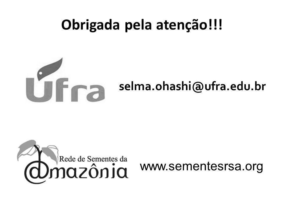 Obrigada pela atenção!!! www.sementesrsa.org selma.ohashi@ufra.edu.br