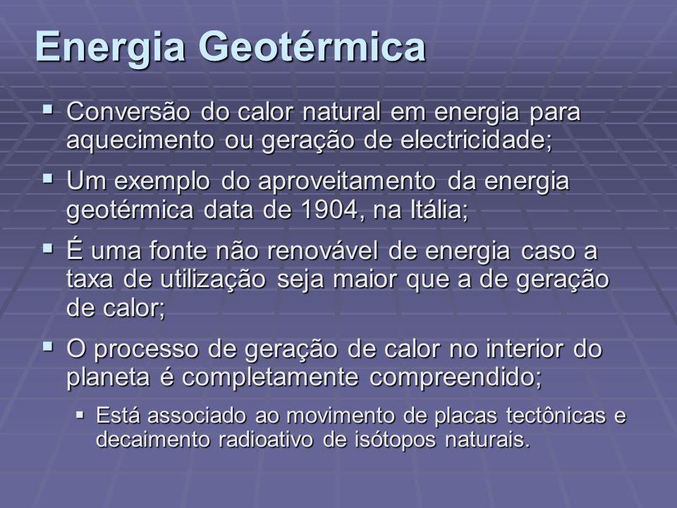 Energia Geotérmica Conversão do calor natural em energia para aquecimento ou geração de electricidade; Conversão do calor natural em energia para aque