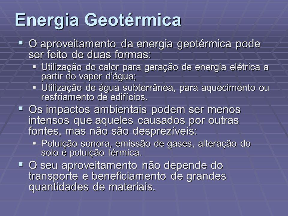 Energia Geotérmica O aproveitamento da energia geotérmica pode ser feito de duas formas: O aproveitamento da energia geotérmica pode ser feito de duas