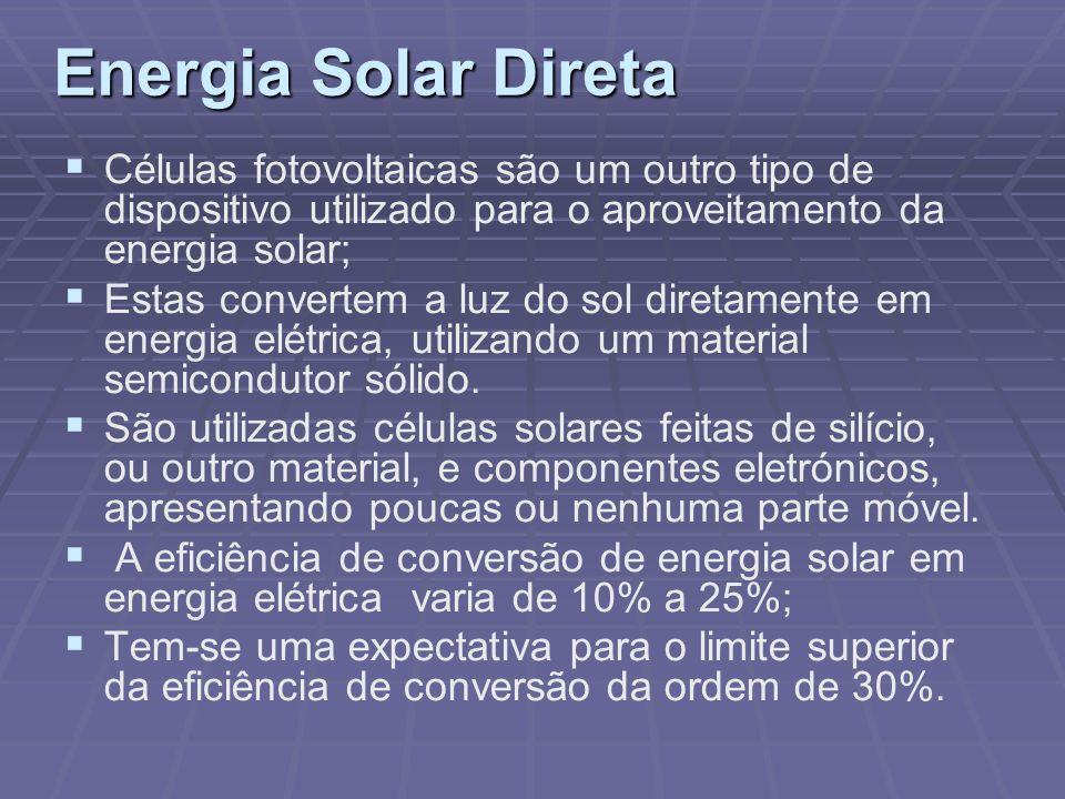 Energia Solar Direta Células fotovoltaicas são um outro tipo de dispositivo utilizado para o aproveitamento da energia solar; Estas convertem a luz do
