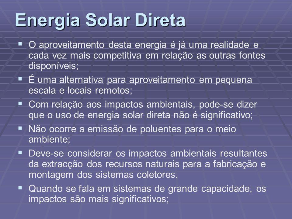 Energia Solar Direta O aproveitamento desta energia é já uma realidade e cada vez mais competitiva em relação as outras fontes disponíveis; É uma alte