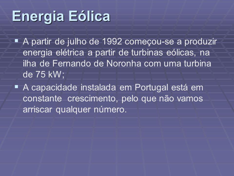 Energia Eólica A partir de julho de 1992 começou-se a produzir energia elétrica a partir de turbinas eólicas, na ilha de Fernando de Noronha com uma t