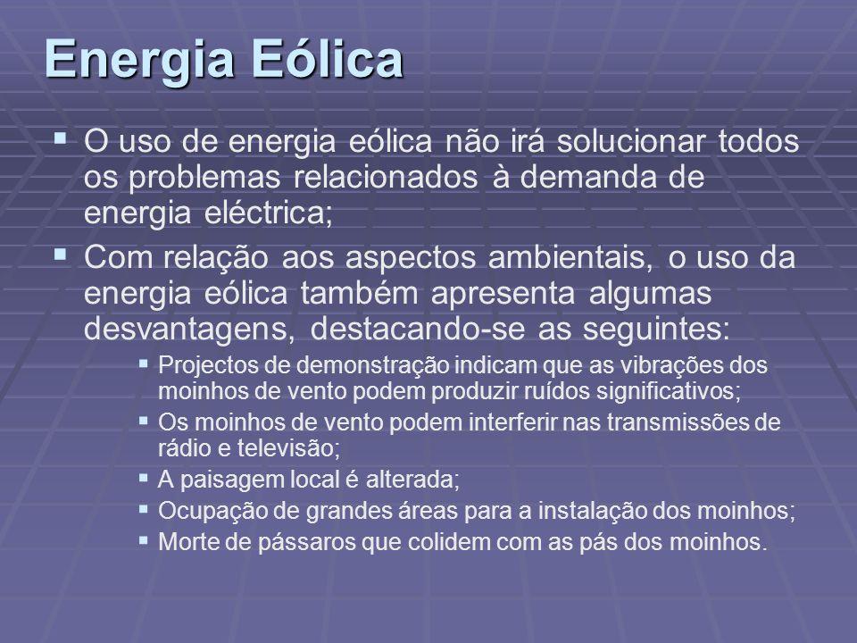 Energia Eólica O uso de energia eólica não irá solucionar todos os problemas relacionados à demanda de energia eléctrica; Com relação aos aspectos amb