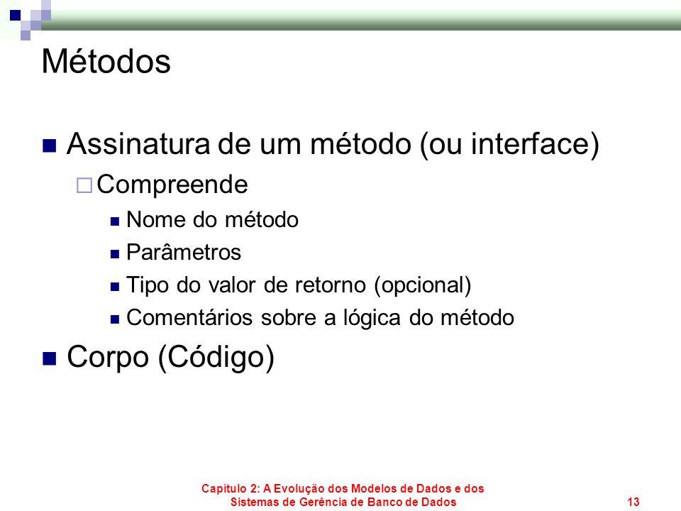 Capítulo 2: A Evolução dos Modelos de Dados e dos Sistemas de Gerência de Banco de Dados13 Métodos Assinatura de um método (ou interface) Compreende N