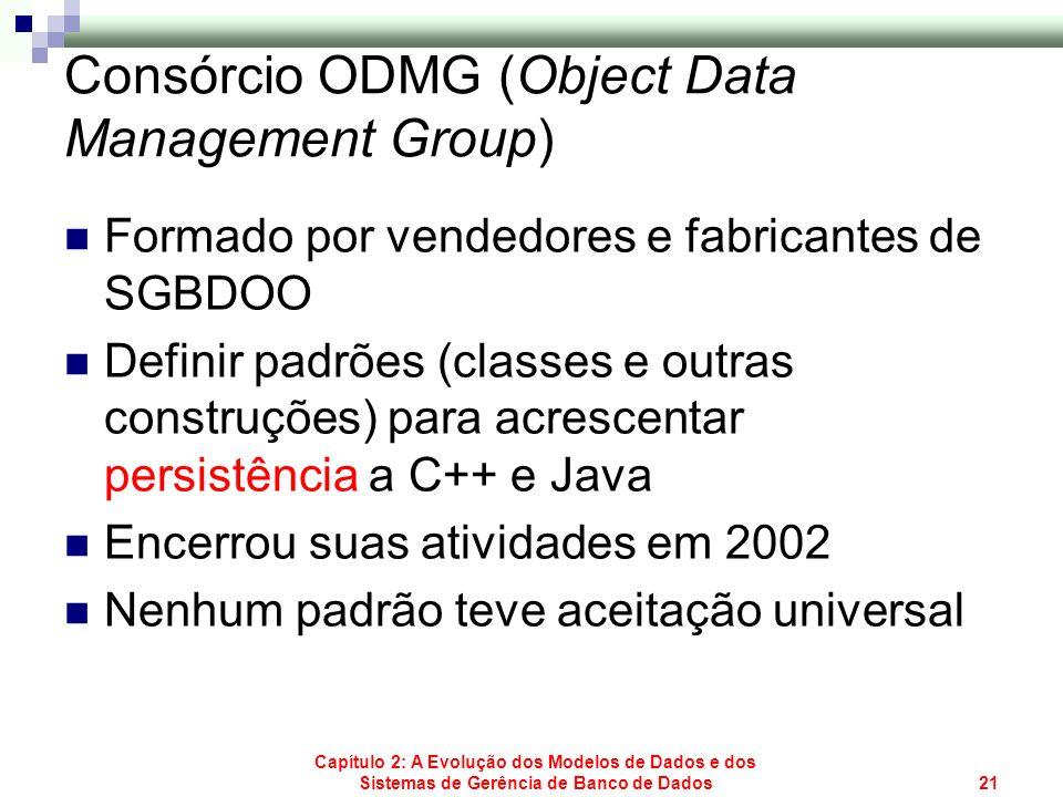 Capítulo 2: A Evolução dos Modelos de Dados e dos Sistemas de Gerência de Banco de Dados21 Consórcio ODMG (Object Data Management Group) Formado por v