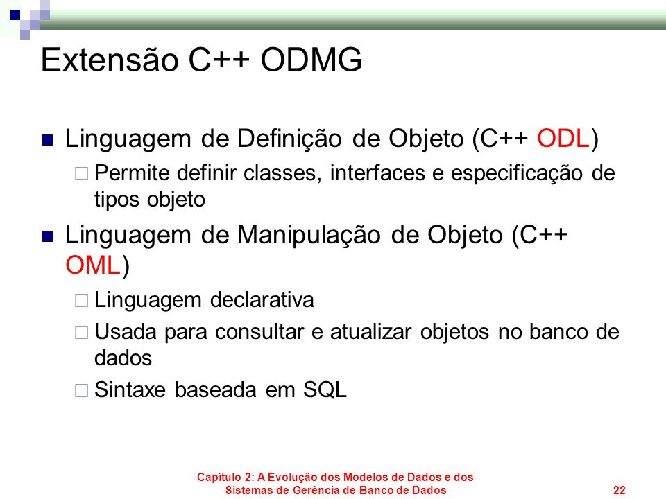 Capítulo 2: A Evolução dos Modelos de Dados e dos Sistemas de Gerência de Banco de Dados22 Extensão C++ ODMG Linguagem de Definição de Objeto (C++ ODL