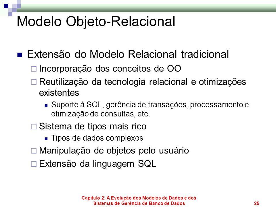 Capítulo 2: A Evolução dos Modelos de Dados e dos Sistemas de Gerência de Banco de Dados25 Modelo Objeto-Relacional Extensão do Modelo Relacional trad