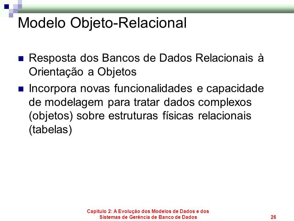 Capítulo 2: A Evolução dos Modelos de Dados e dos Sistemas de Gerência de Banco de Dados26 Modelo Objeto-Relacional Resposta dos Bancos de Dados Relac