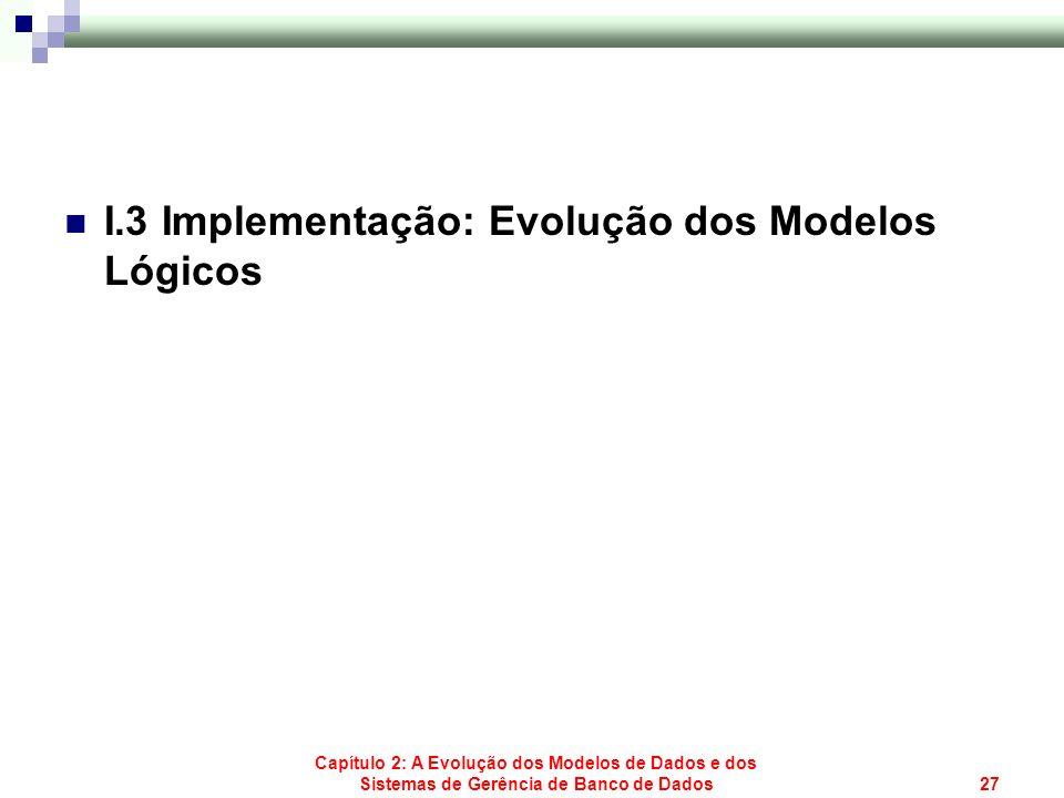Capítulo 2: A Evolução dos Modelos de Dados e dos Sistemas de Gerência de Banco de Dados27 I.3 Implementação: Evolução dos Modelos Lógicos