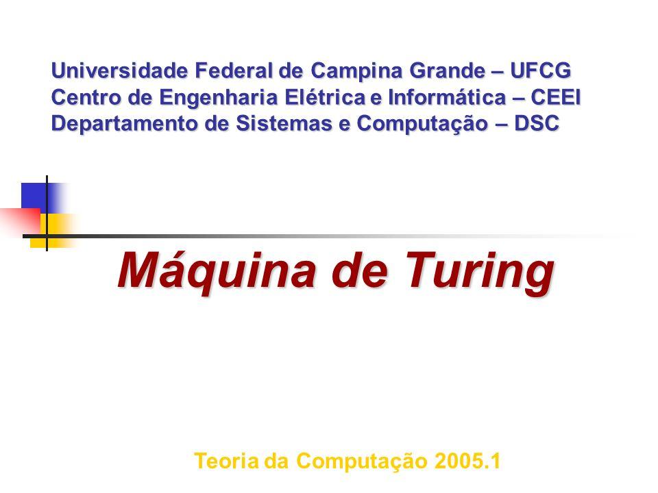 Universidade Federal de Campina Grande – UFCG Centro de Engenharia Elétrica e Informática – CEEI Departamento de Sistemas e Computação – DSC Teoria da