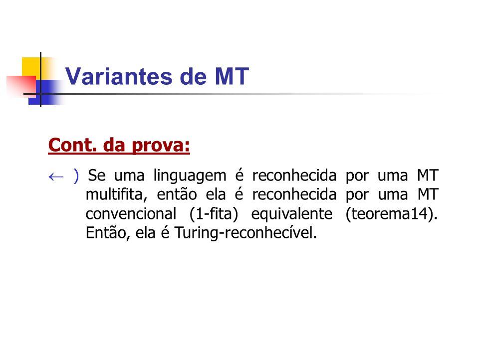 Variantes de MT Cont. da prova: ) Se uma linguagem é reconhecida por uma MT multifita, então ela é reconhecida por uma MT convencional (1-fita) equiva
