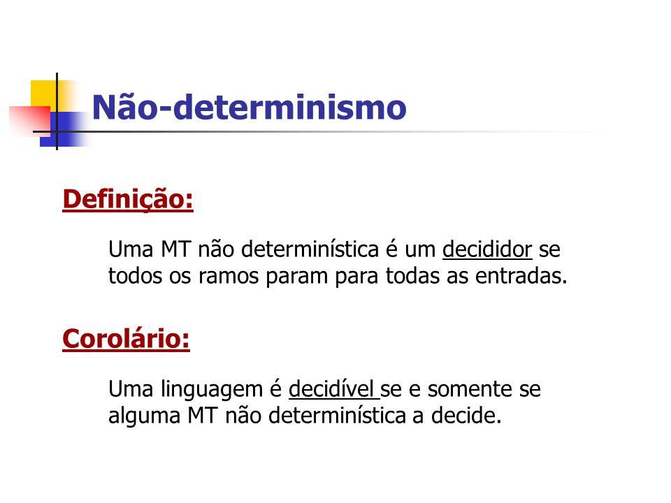 Não-determinismo Definição: Uma MT não determinística é um decididor se todos os ramos param para todas as entradas. Corolário: Uma linguagem é decidí