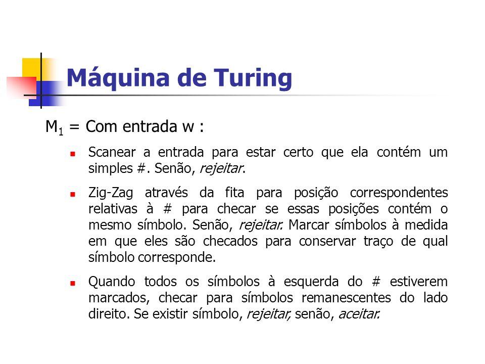 Máquina de Turing M 1 = Com entrada w : Scanear a entrada para estar certo que ela contém um simples #. Senão, rejeitar. Zig-Zag através da fita para