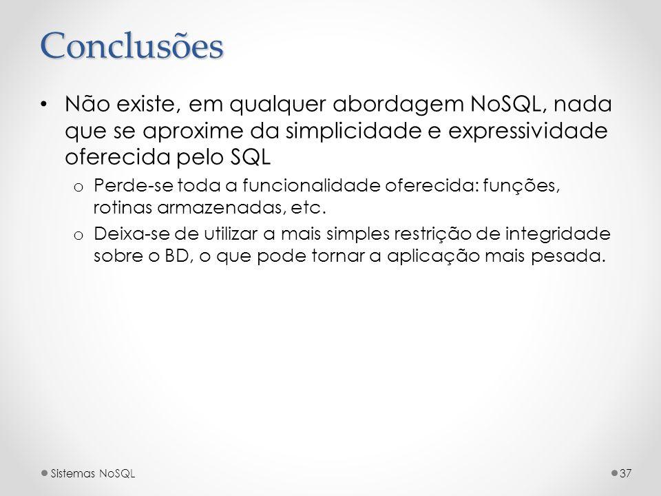 Conclusões Não existe, em qualquer abordagem NoSQL, nada que se aproxime da simplicidade e expressividade oferecida pelo SQL o Perde-se toda a funcion