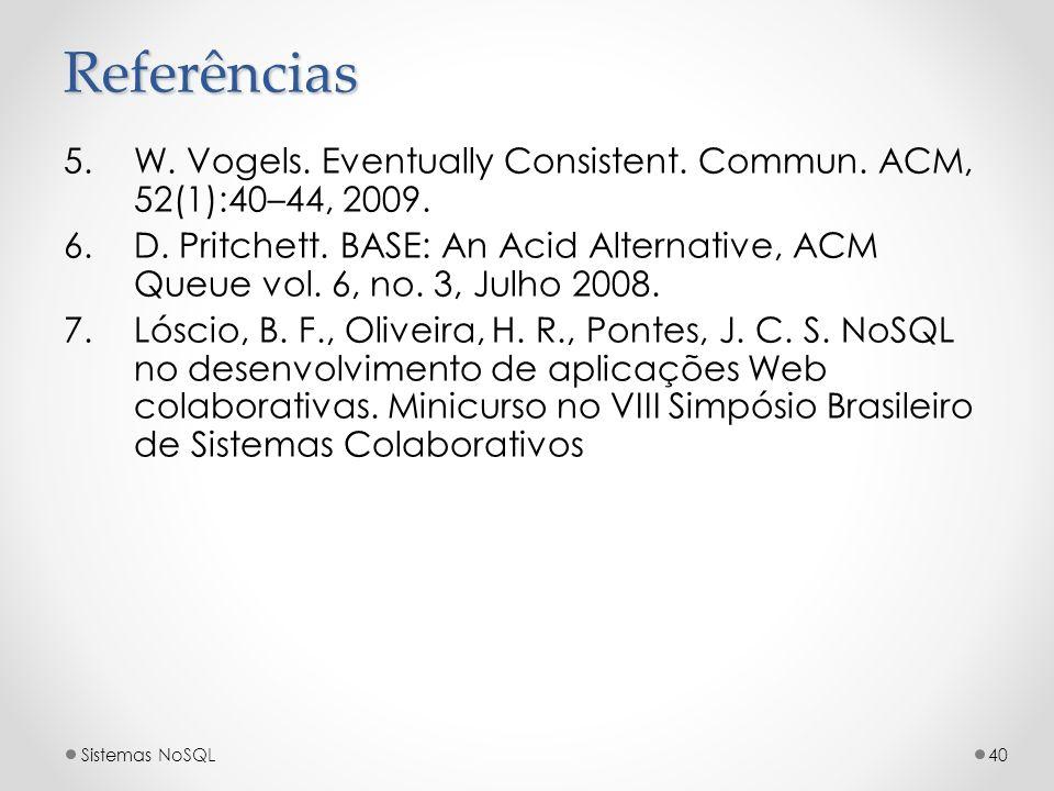 Referências 5.W. Vogels. Eventually Consistent. Commun. ACM, 52(1):40–44, 2009. 6.D. Pritchett. BASE: An Acid Alternative, ACM Queue vol. 6, no. 3, Ju