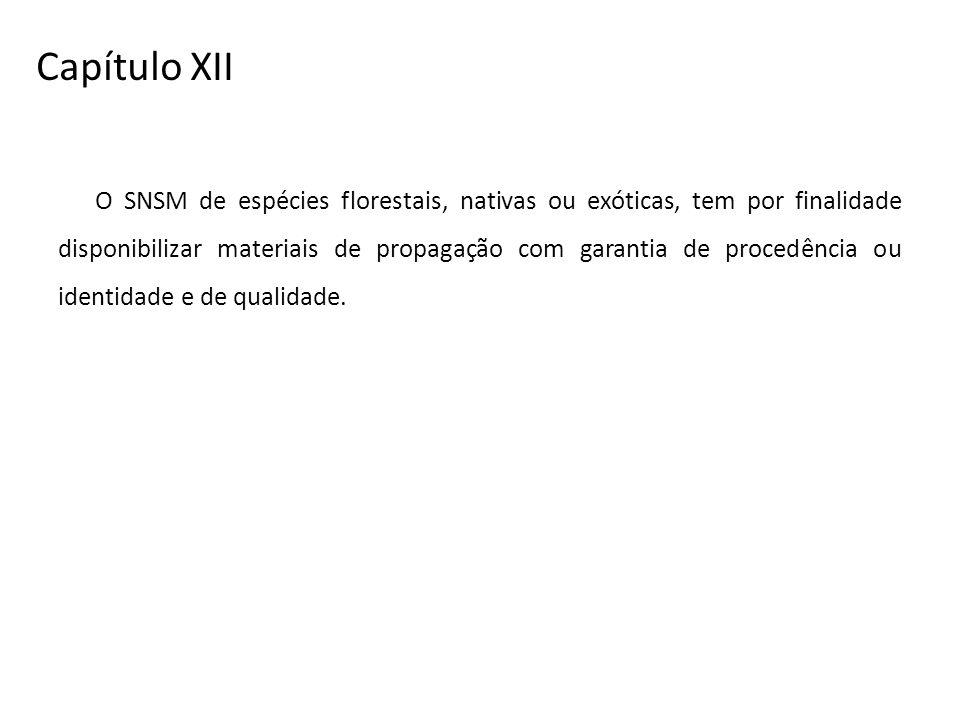 Capítulo XII O SNSM de espécies florestais, nativas ou exóticas, tem por finalidade disponibilizar materiais de propagação com garantia de procedência