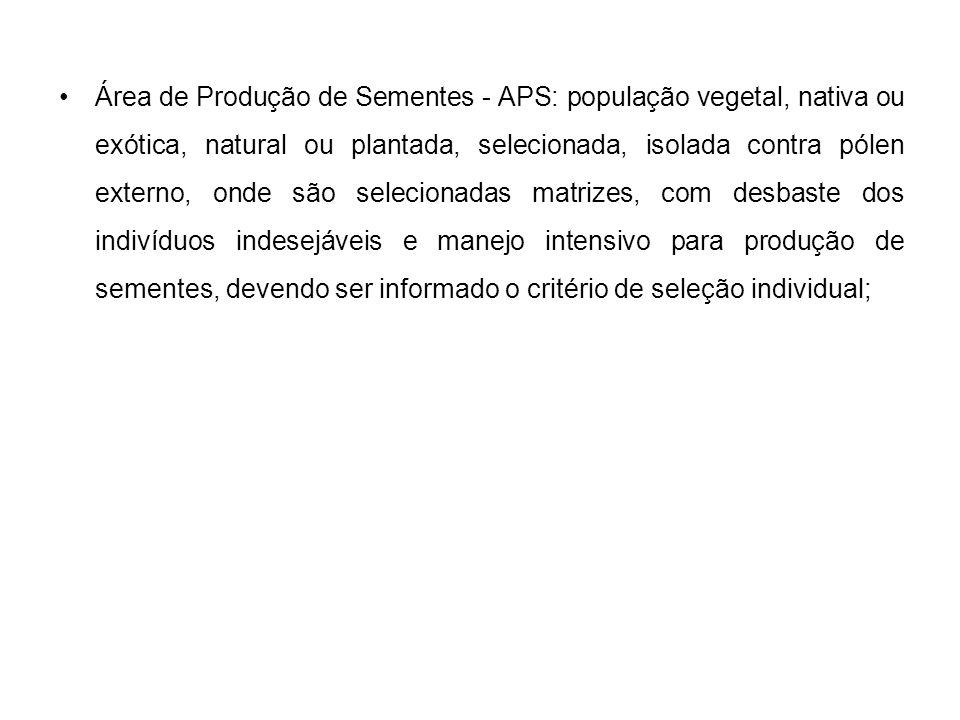 Área de Produção de Sementes - APS: população vegetal, nativa ou exótica, natural ou plantada, selecionada, isolada contra pólen externo, onde são sel