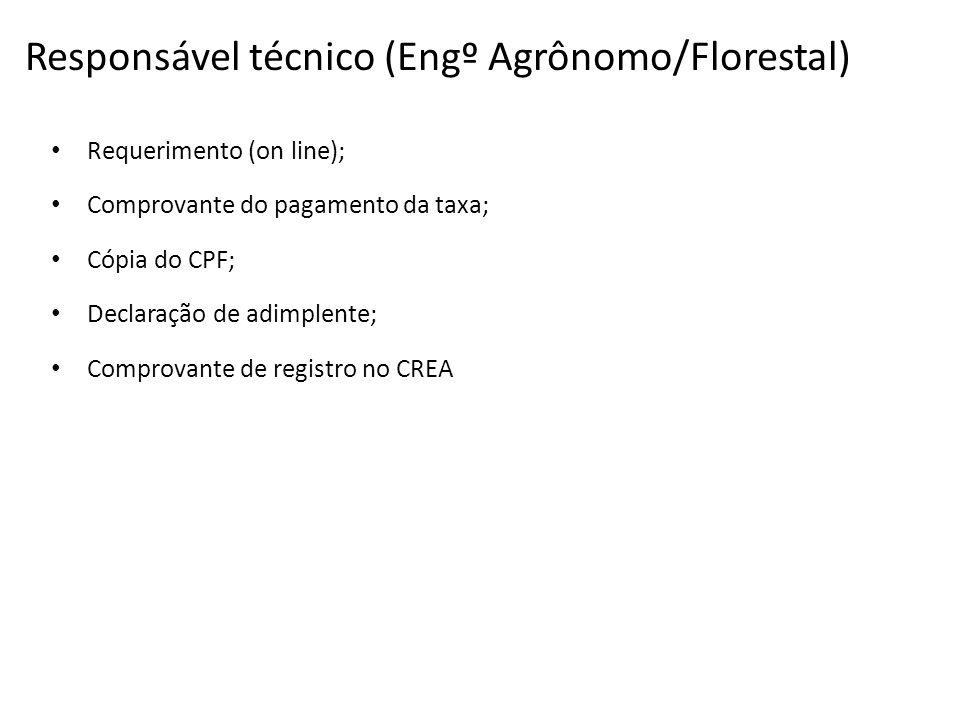 Responsável técnico (Engº Agrônomo/Florestal) Requerimento (on line); Comprovante do pagamento da taxa; Cópia do CPF; Declaração de adimplente; Compro