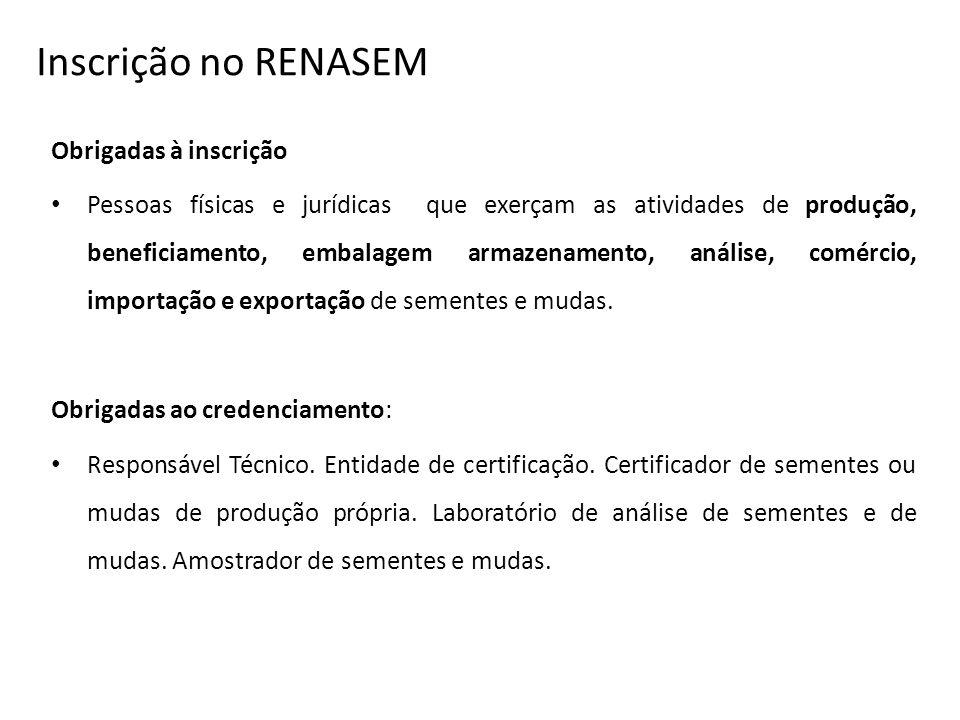 Inscrição no RENASEM Obrigadas à inscrição Pessoas físicas e jurídicas que exerçam as atividades de produção, beneficiamento, embalagem armazenamento,