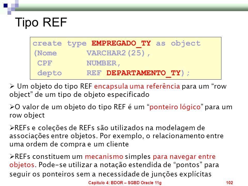 Capítulo 4: BDOR – SGBD Oracle 11g102 Um objeto do tipo REF encapsula uma referência para um row object de um tipo de objeto especificado O valor de u