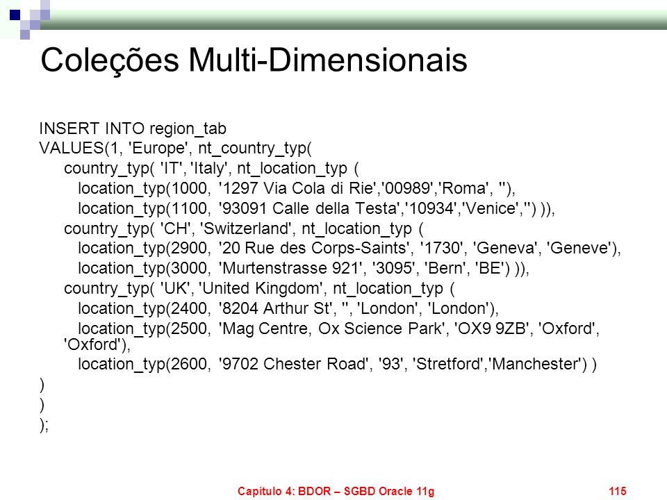 Capítulo 4: BDOR – SGBD Oracle 11g115 Coleções Multi-Dimensionais INSERT INTO region_tab VALUES(1, 'Europe', nt_country_typ( country_typ( 'IT', 'Italy