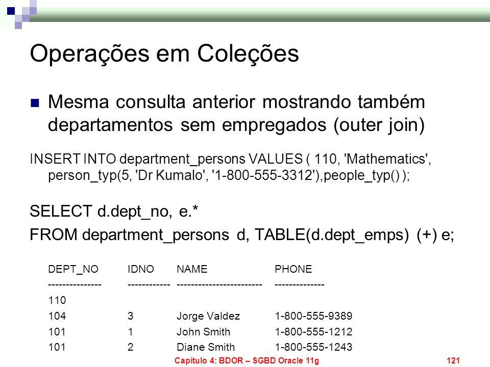 Capítulo 4: BDOR – SGBD Oracle 11g121 Mesma consulta anterior mostrando também departamentos sem empregados (outer join) INSERT INTO department_person
