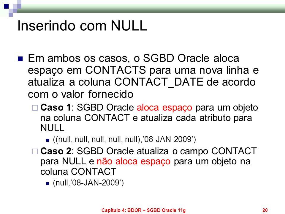 Capítulo 4: BDOR – SGBD Oracle 11g20 Inserindo com NULL Em ambos os casos, o SGBD Oracle aloca espaço em CONTACTS para uma nova linha e atualiza a col