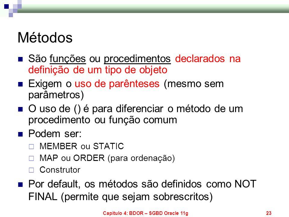 Capítulo 4: BDOR – SGBD Oracle 11g23 Métodos São funções ou procedimentos declarados na definição de um tipo de objeto Exigem o uso de parênteses (mes