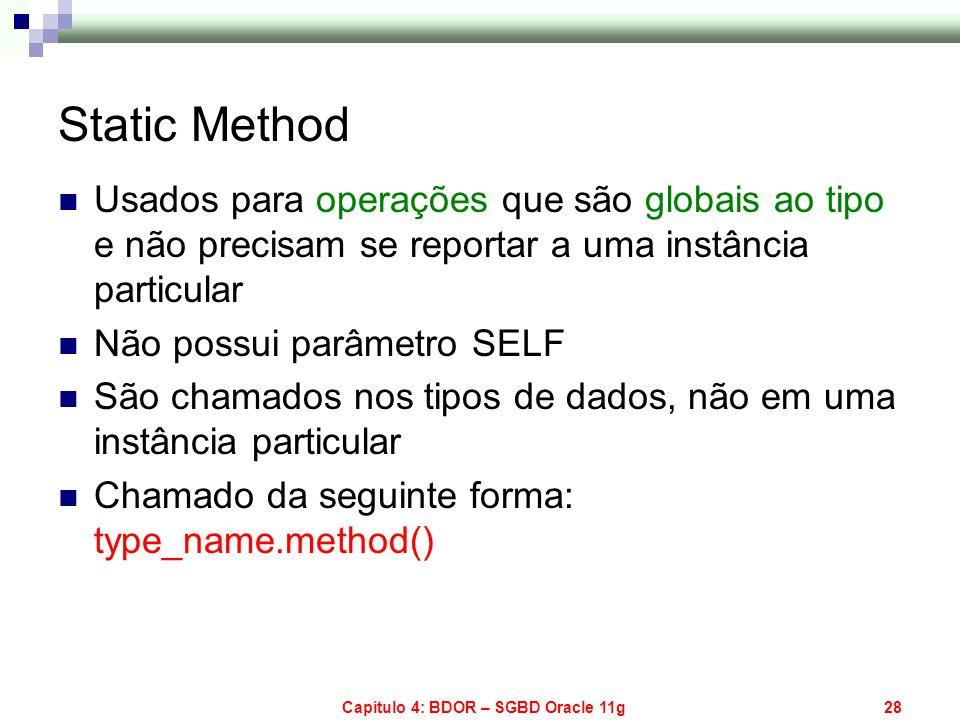 Capítulo 4: BDOR – SGBD Oracle 11g28 Static Method Usados para operações que são globais ao tipo e não precisam se reportar a uma instância particular