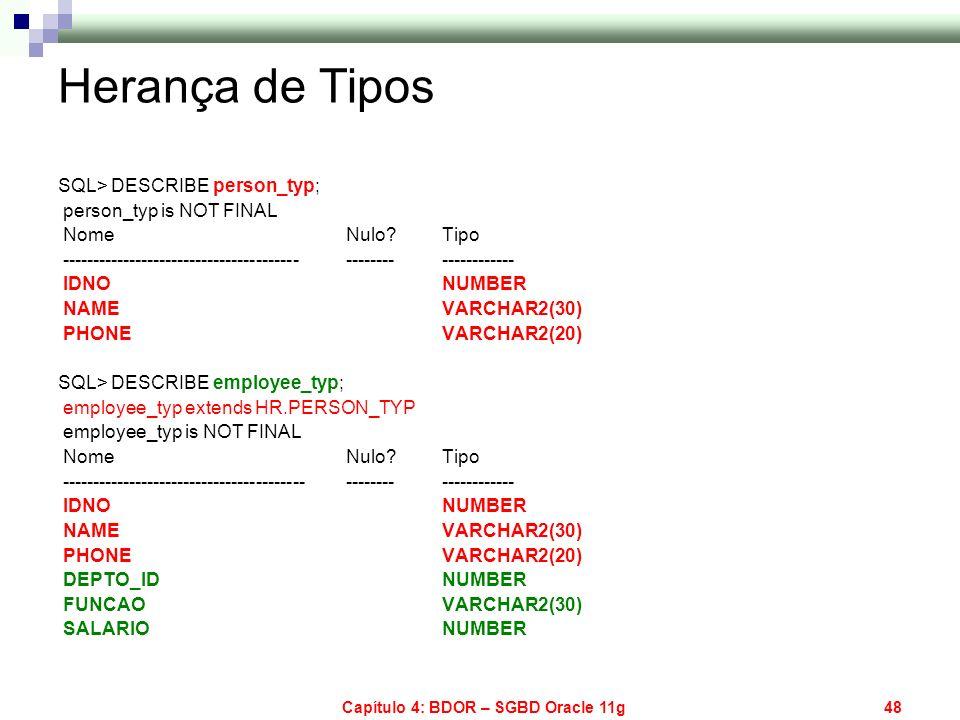 Capítulo 4: BDOR – SGBD Oracle 11g48 Herança de Tipos SQL> DESCRIBE person_typ; person_typ is NOT FINAL Nome Nulo?Tipo -------------------------------