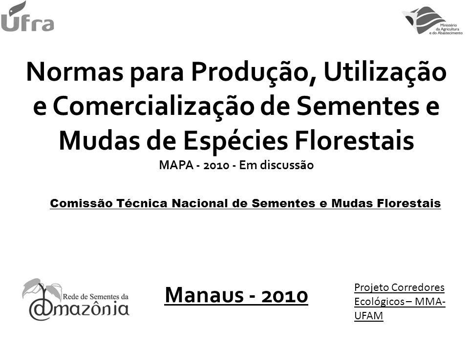 Normas para Produção, Utilização e Comercialização de Sementes e Mudas de Espécies Florestais MAPA - 2010 - Em discussão Manaus - 2010 Projeto Corredo