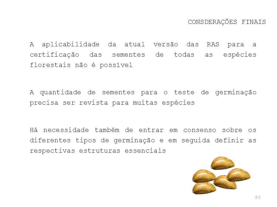 80 CONSDERAÇÕES FINAIS A aplicabilidade da atual versão das RAS para a certificação das sementes de todas as espécies florestais não é possível A quan