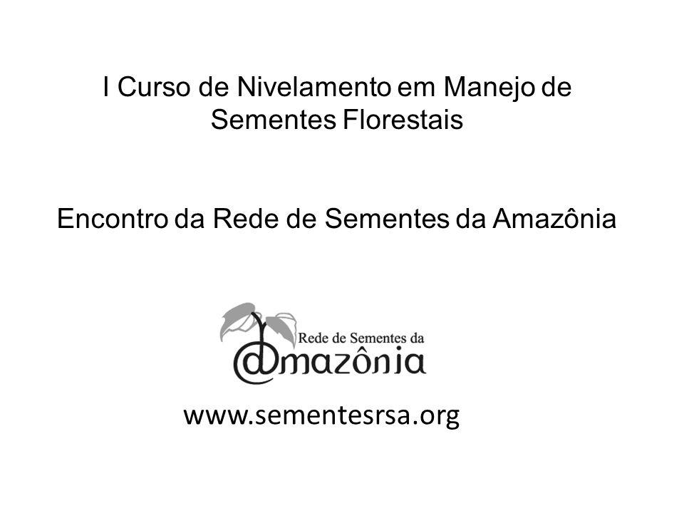 www.sementesrsa.org I Curso de Nivelamento em Manejo de Sementes Florestais Encontro da Rede de Sementes da Amazônia