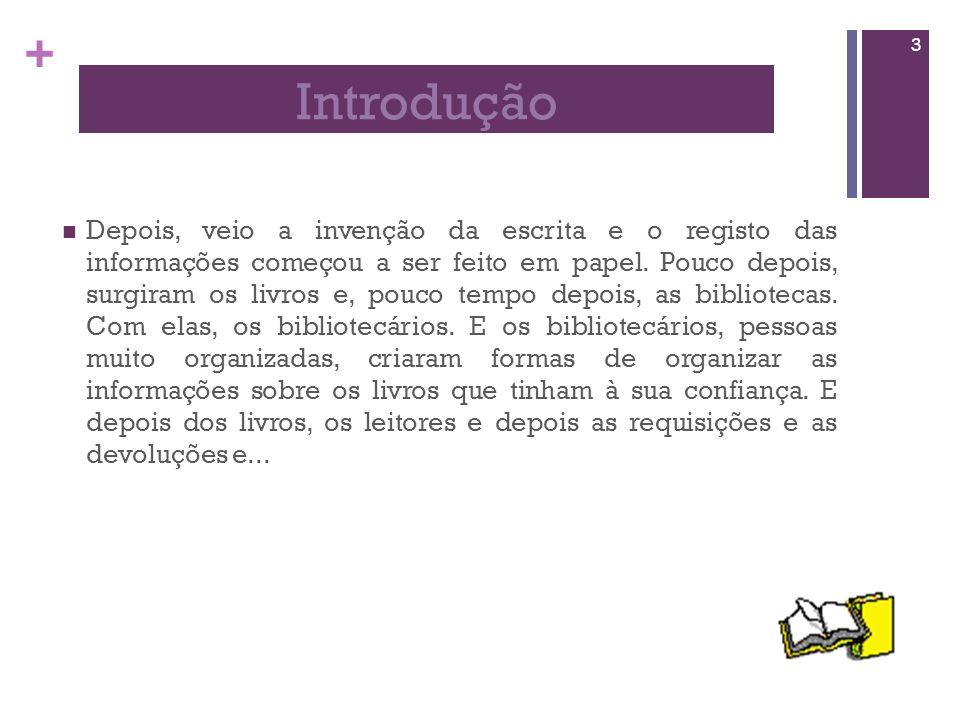 + Depois, veio a invenção da escrita e o registo das informações começou a ser feito em papel.