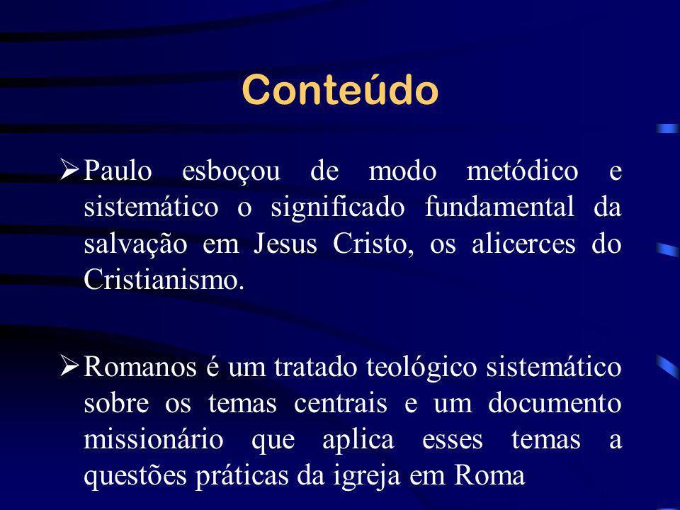 Conteúdo Paulo esboçou de modo metódico e sistemático o significado fundamental da salvação em Jesus Cristo, os alicerces do Cristianismo. Romanos é u