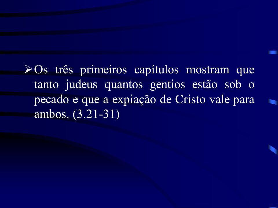 Os três primeiros capítulos mostram que tanto judeus quantos gentios estão sob o pecado e que a expiação de Cristo vale para ambos. (3.21-31)