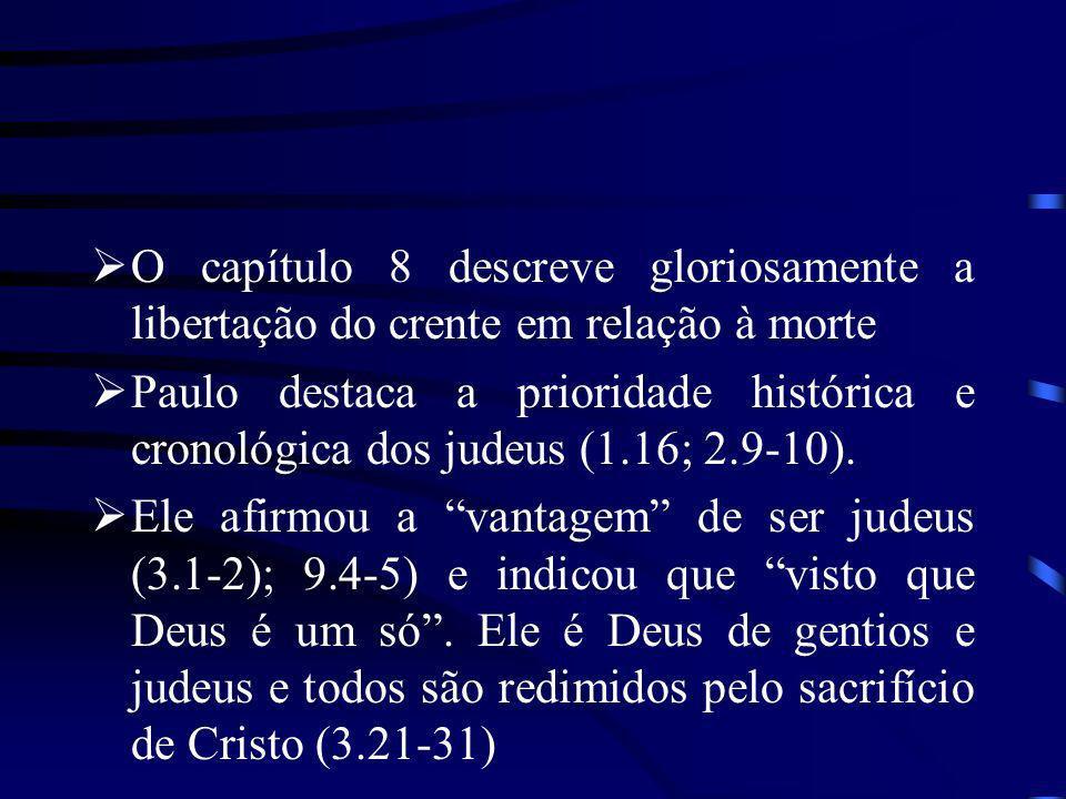 O capítulo 8 descreve gloriosamente a libertação do crente em relação à morte Paulo destaca a prioridade histórica e cronológica dos judeus (1.16; 2.9