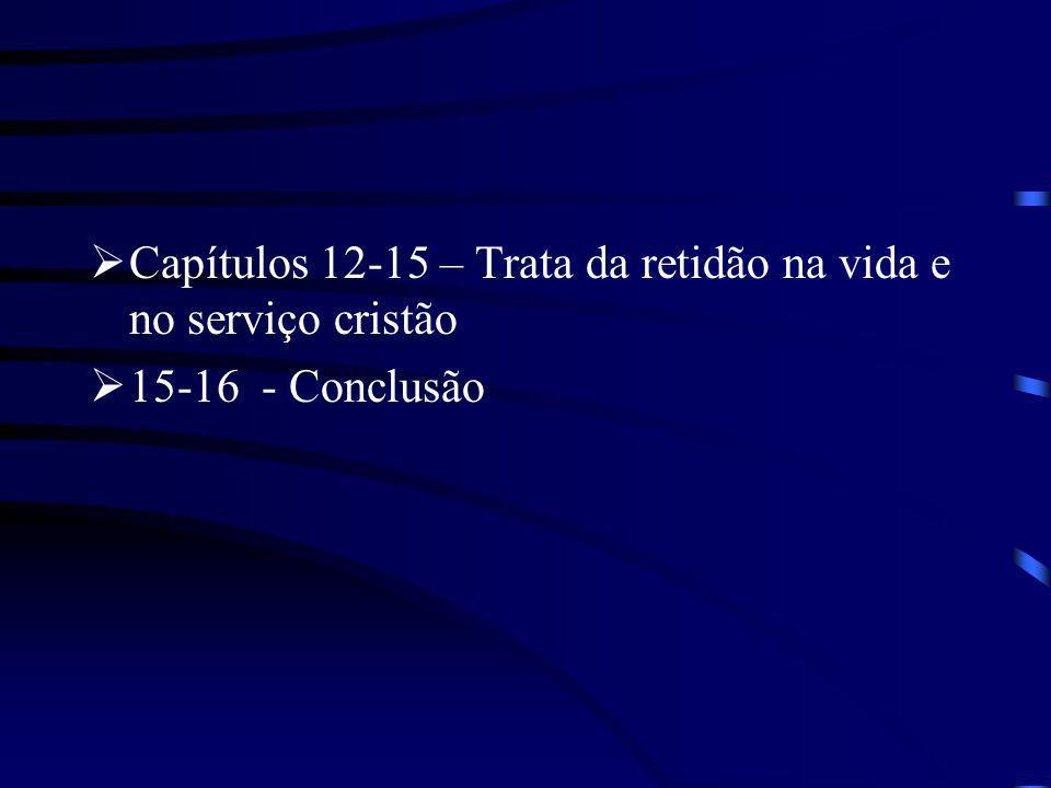 Capítulos 12-15 – Trata da retidão na vida e no serviço cristão 15-16 - Conclusão