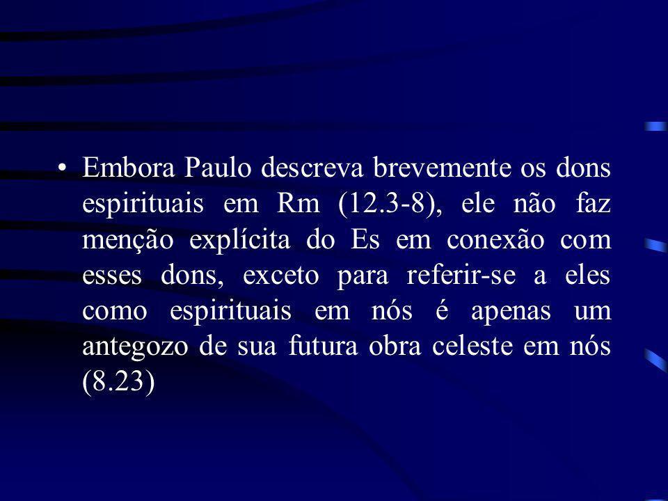 Embora Paulo descreva brevemente os dons espirituais em Rm (12.3-8), ele não faz menção explícita do Es em conexão com esses dons, exceto para referir