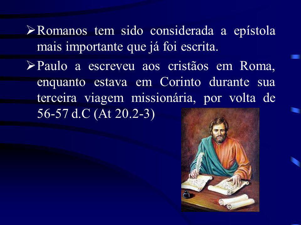 Romanos tem sido considerada a epístola mais importante que já foi escrita. Paulo a escreveu aos cristãos em Roma, enquanto estava em Corinto durante