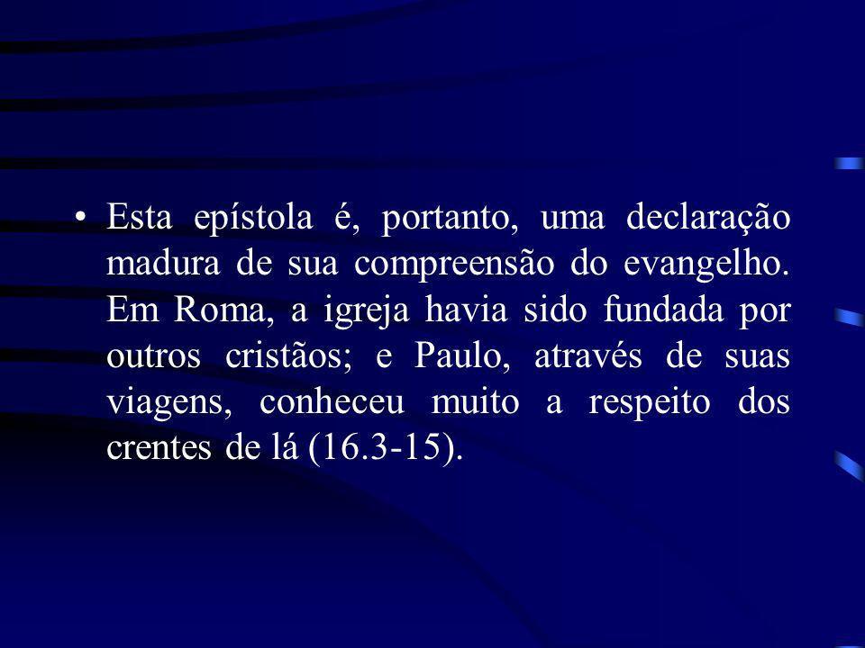 Esta epístola é, portanto, uma declaração madura de sua compreensão do evangelho. Em Roma, a igreja havia sido fundada por outros cristãos; e Paulo, a