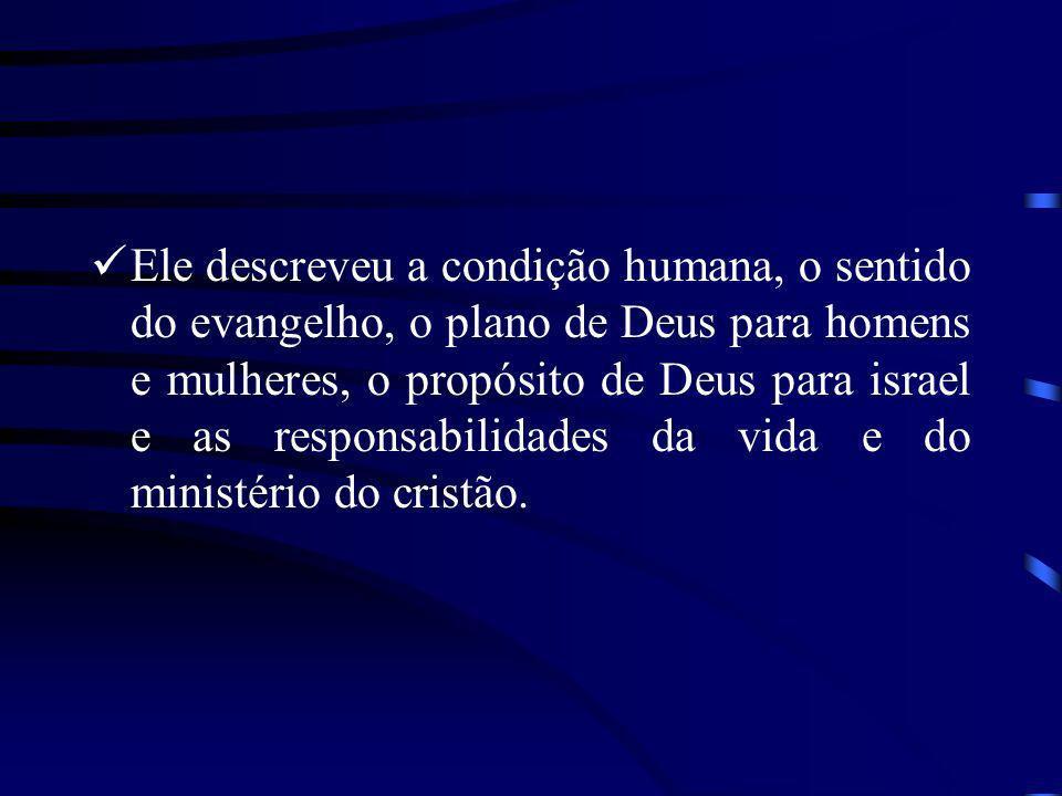 Ele descreveu a condição humana, o sentido do evangelho, o plano de Deus para homens e mulheres, o propósito de Deus para israel e as responsabilidade
