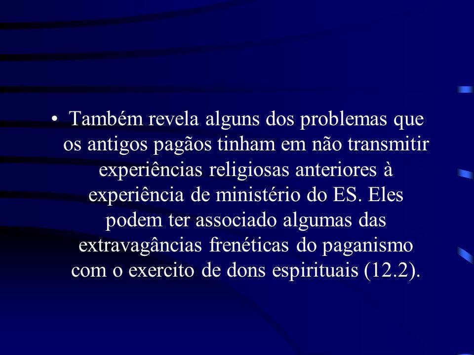 Também revela alguns dos problemas que os antigos pagãos tinham em não transmitir experiências religiosas anteriores à experiência de ministério do ES