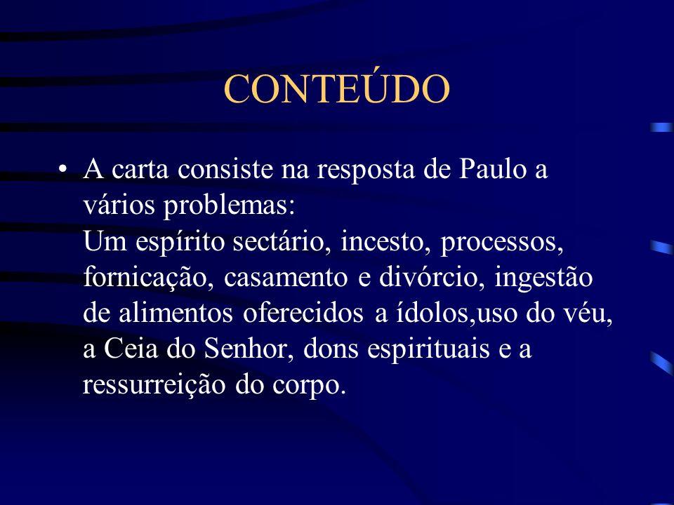 CONTEÚDO A carta consiste na resposta de Paulo a vários problemas: Um espírito sectário, incesto, processos, fornicação, casamento e divórcio, ingestã