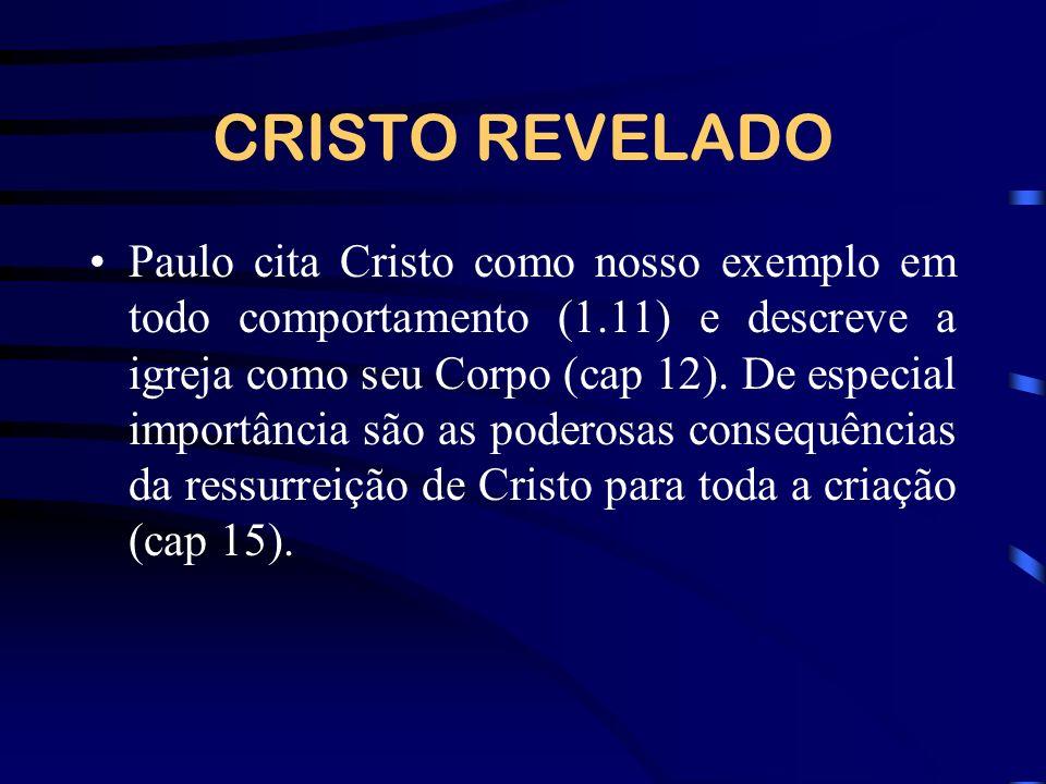 CRISTO REVELADO Paulo cita Cristo como nosso exemplo em todo comportamento (1.11) e descreve a igreja como seu Corpo (cap 12). De especial importância